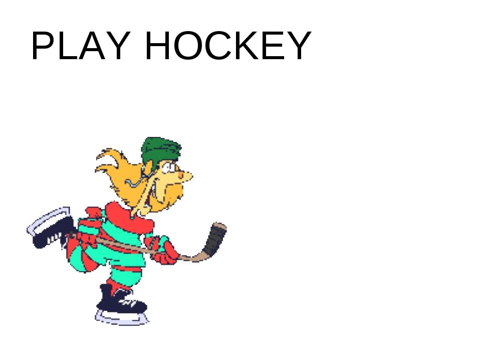 PLAY HOCKEY