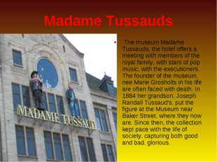 Madame Tussauds The museum Madame Tussauds, the hotel offers a meeting with m