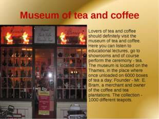 Museum of tea and coffee Lovers of tea and coffee should definitely visit the