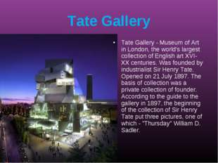 Tate Gallery Tate Gallery - Museum of Art in London, the world's largest coll