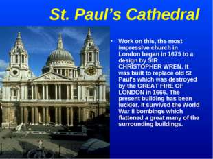 St. Paul's Cathedral Work on this, the most impressive church in London began