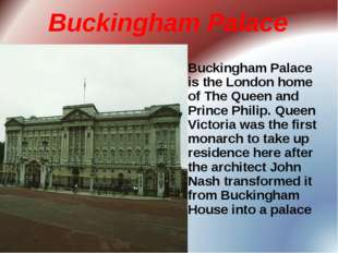 Buckingham Palace Buckingham Palace is the London home of The Queen and Princ