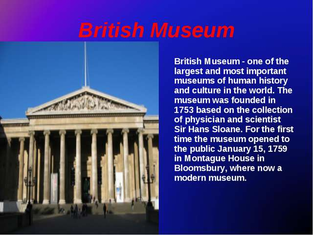 British Museum British Museum - one of the largest and most important museums...