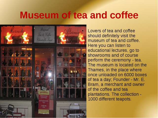 Museum of tea and coffee Lovers of tea and coffee should definitely visit the...