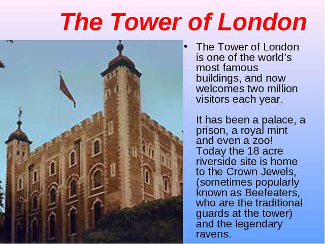 The Tower of London The Tower of London is one of the world's most famous bui...