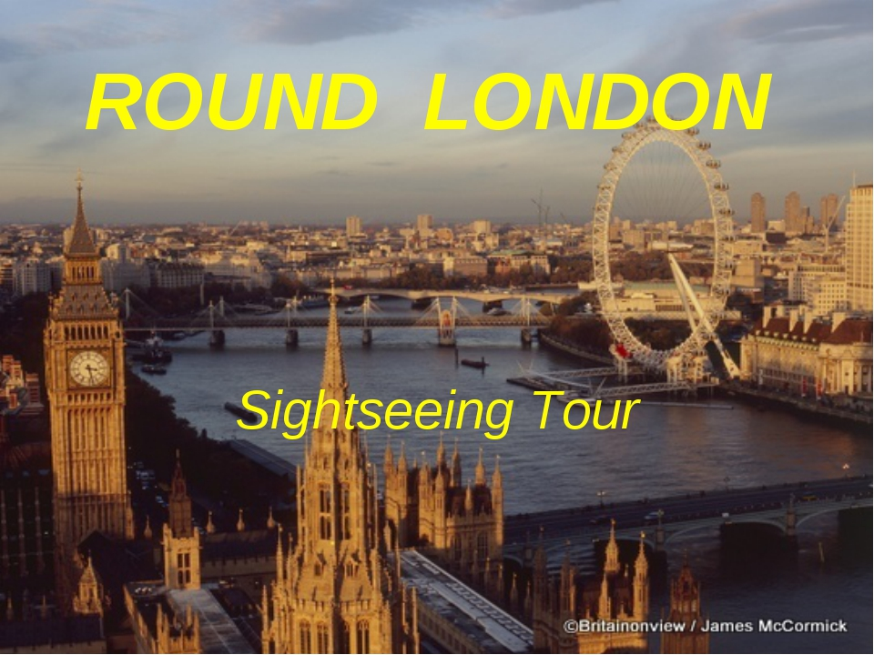 ROUND LONDON Sightseeing Tour