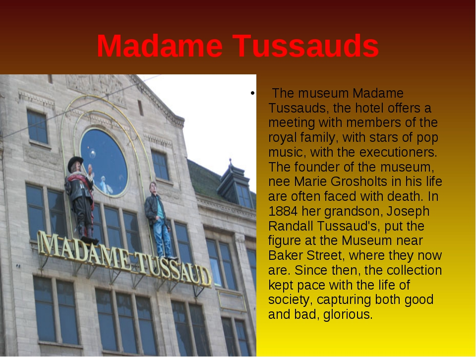 Madame Tussauds The museum Madame Tussauds, the hotel offers a meeting with m...
