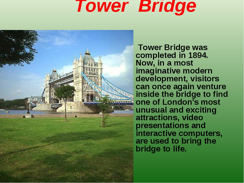 Tower Bridge Tower Bridge was completed in 1894. Now, in a most imaginative m...