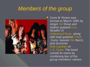 Members of the group Guns N' Roses was formed in March 1985 by singer Axl Ros