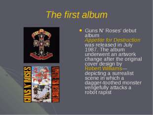 The first album Guns N' Roses' debut album Appetite for Destruction was relea