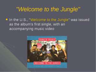 """Welcome to the Jungle"" In the U.S., ""Welcome to the Jungle"" was issued as th"