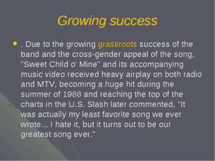 Growing success . Due to the growing grassroots success of the band and the c