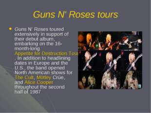 Guns N' Roses tours Guns N' Roses toured extensively in support of their debu
