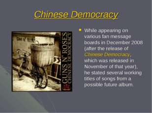 Chinese Democracy While appearing on various fan message boards in December 2
