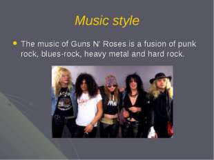 Music style The music of Guns N' Roses is a fusion of punk rock, blues-rock,