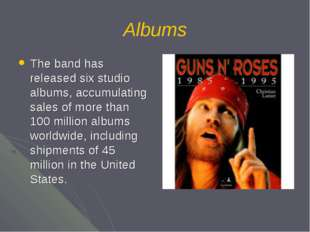 Albums The band has released six studio albums, accumulating sales of more th