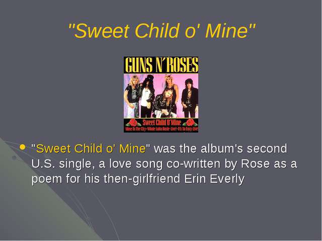 """Sweet Child o' Mine"" ""Sweet Child o' Mine"" was the album's second U.S. singl..."