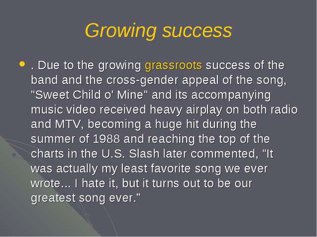 Growing success . Due to the growing grassroots success of the band and the c...