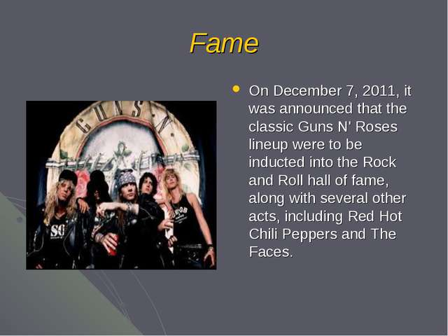 Fame On December 7, 2011, it was announced that the classic Guns N' Roses lin...
