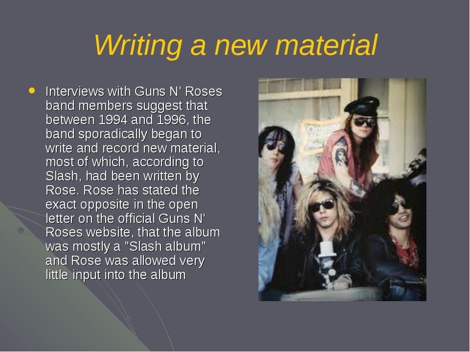 Writing a new material Interviews with Guns N' Roses band members suggest tha...