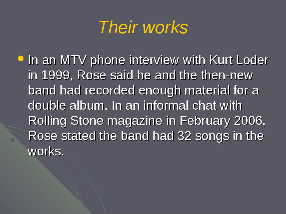 Their works In an MTV phone interview with Kurt Loder in 1999, Rose said he a...