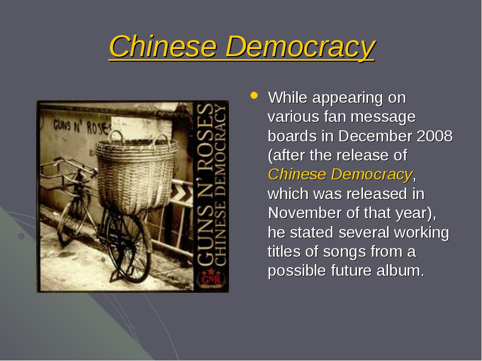 Chinese Democracy While appearing on various fan message boards in December 2...