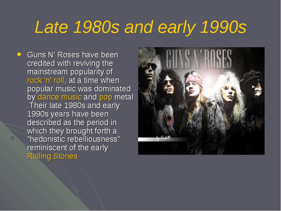 Late 1980s and early 1990s Guns N' Roses have been credited with reviving the...