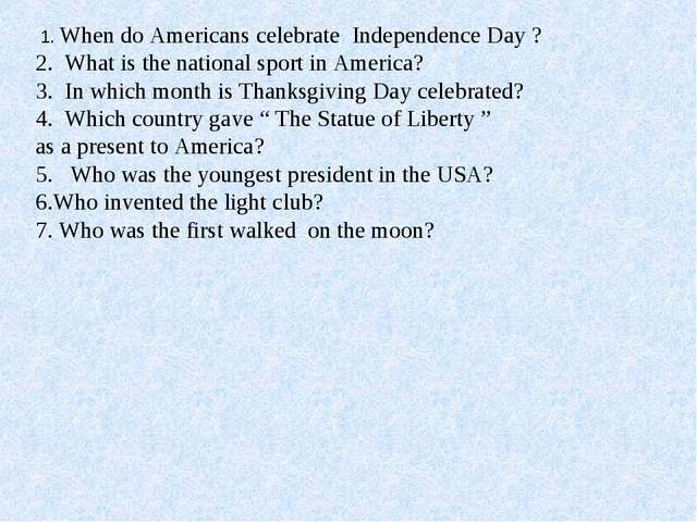 1. When do Americans celebrate Independence Day ? 2. What is the national sp...