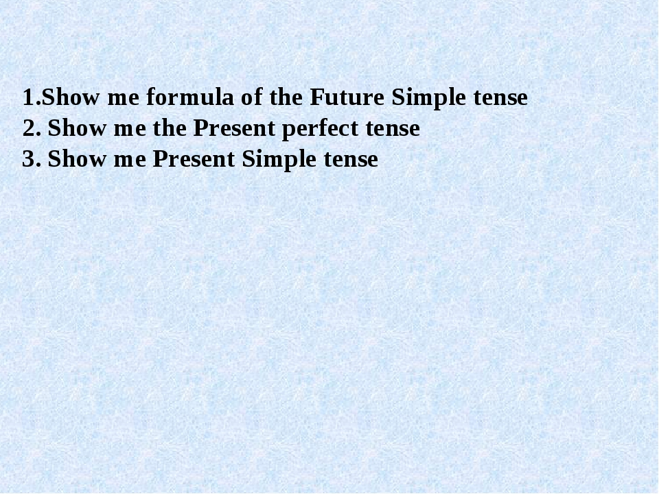 1.Show me formula of the Future Simple tense 2. Show me the Present perfect...