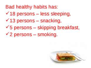 Bad healthy habits has: 18 persons – less sleeping, 13 persons – snaсking, 5