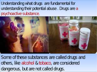 Understanding what drugs are fundamental for understanding their potential ab