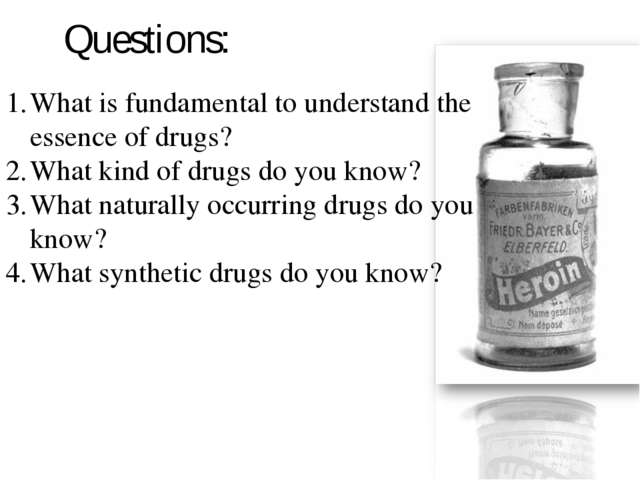 Questions: What is fundamental to understand the essence of drugs? What kind...