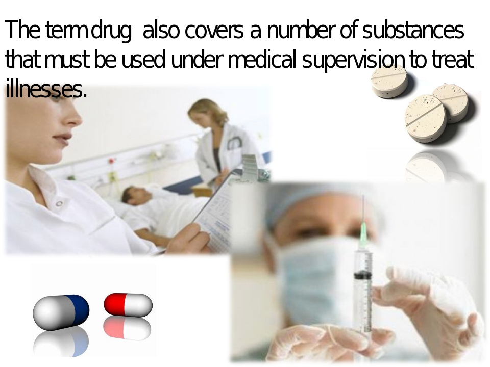 The term drug also covers a number of substances that must be used under medi...