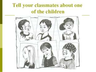 Tell your classmates about one of the children