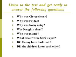 Listen to the text and get ready to answer the following questions: Why was C