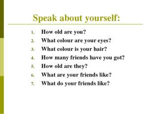 Speak about yourself: How old are you? What colour are your eyes? What colour