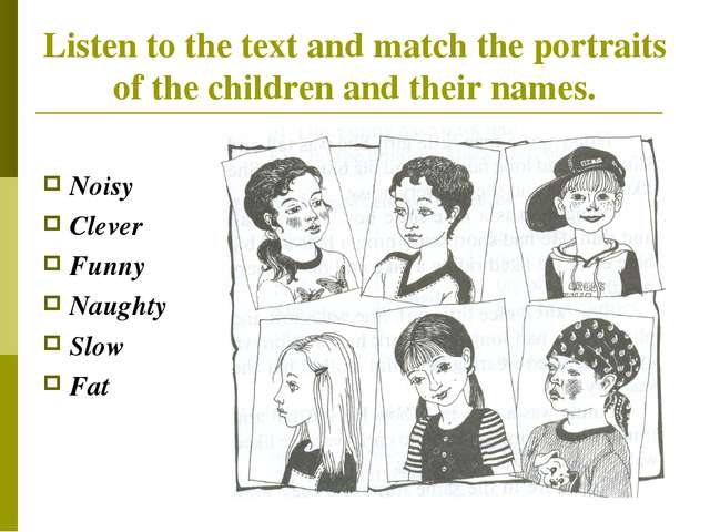 Listen to the text and match the portraits of the children and their names. N...