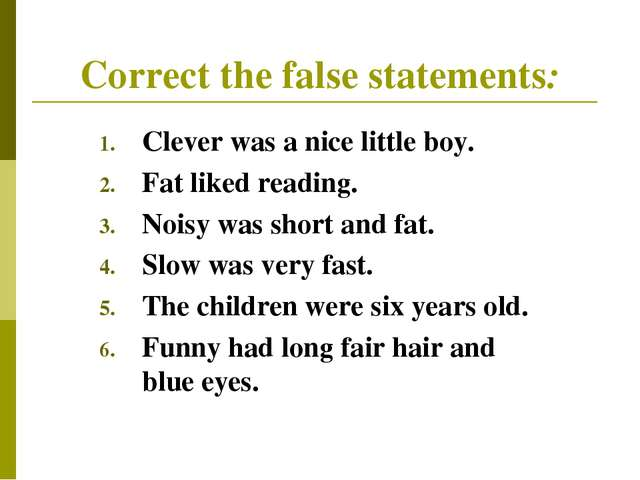 Correct the false statements: Clever was a nice little boy. Fat liked reading...