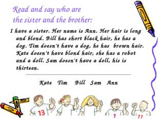 Read and say who are the sister and the brother: I have a sister. Her name is