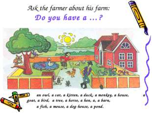 Ask the farmer about his farm: Do you have a …? an owl, a cat, a kitten, a