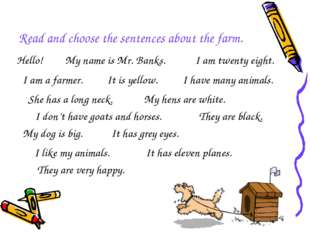 Read and choose the sentences about the farm. Hello! My name is Mr. Banks. I