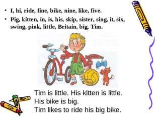 I, hi, ride, fine, bike, nine, like, five. Pig, kitten, in, is, his, skip, si