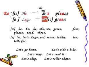 Ее[i:] He еа please [е ] Lego еe [i:] green [i:] he, be, he, she, we, gree