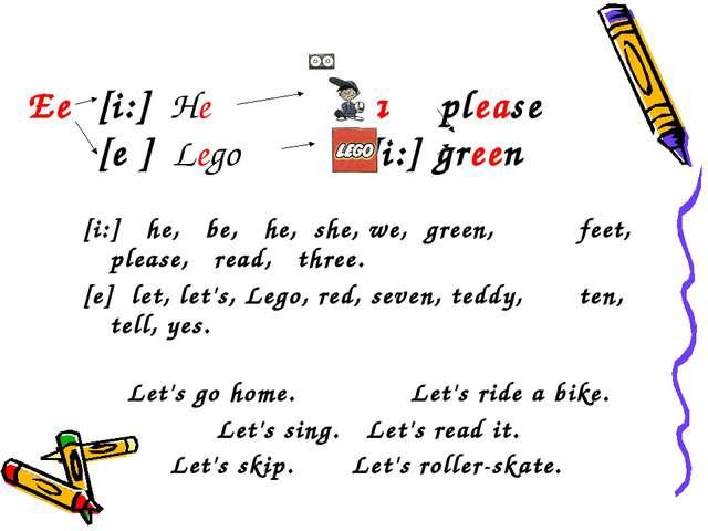 Ее[i:] He еа please [е ] Lego еe [i:] green [i:] he, be, he, she, we, gree...