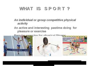 WHAT IS S P O R T ? An individual or group competitive physical activity An a