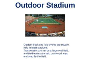 Outdoor Stadium Outdoor track and field events are usually held in large stad