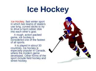 Ice Hockey Ice Hockey, fast winter sport in which two teams of skaters use lo