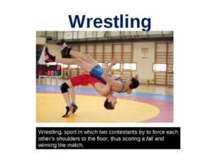 Wrestling Wrestling, sport in which two contestants try to force each other's