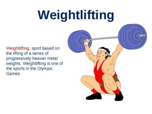 Weightlifting Weightlifting, sport based on  the lifting of a series of progr