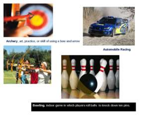 Archery, art, practice, or skill of using a bow and arrow Automobile Racing B
